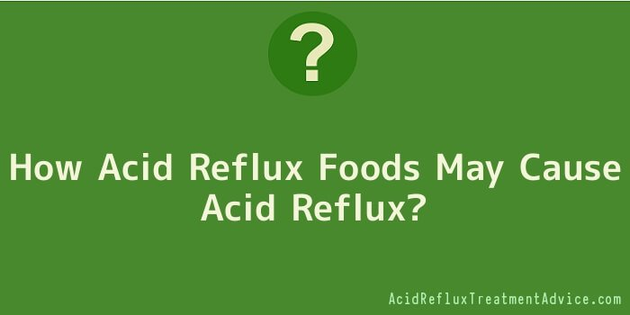 How Acid Reflux Foods May Cause Acid Reflux