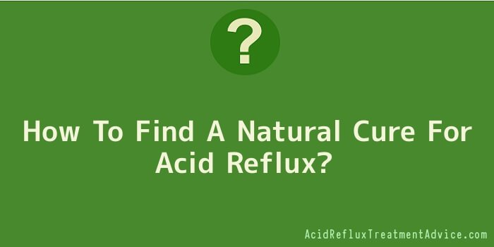 How To Find A Natural Cure For Acid Reflux