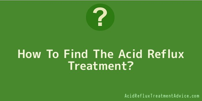 How To Find The Acid Reflux Treatment