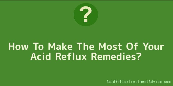 How To Make The Most Of Your Acid Reflux Remedies