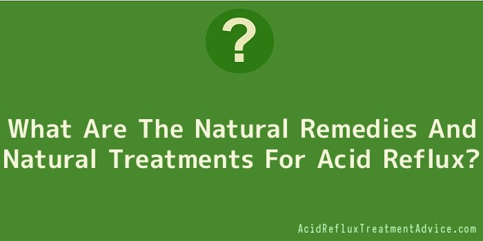 What Are The Natural Remedies And Natural Treatments For Acid Reflux