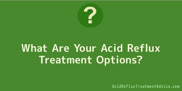 What Are Your Acid Reflux Treatment Options