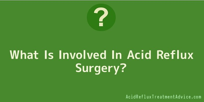 What Is Involved In Acid Reflux Surgery