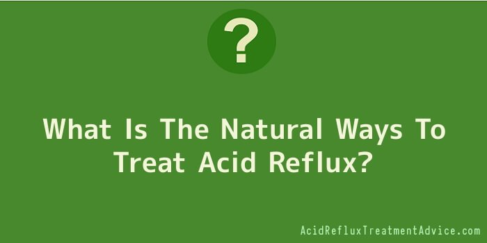 What Is The Natural Ways To Treat Acid Reflux