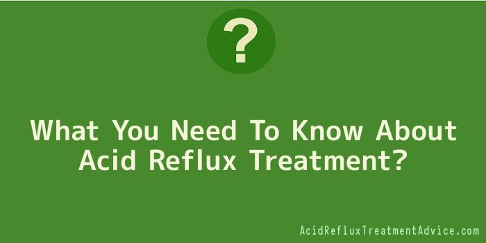 What You Need To Know About Acid Reflux Treatment