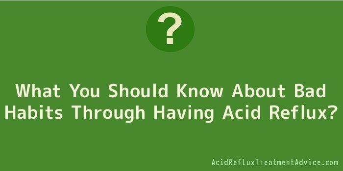 What You Should Know About Bad Habits Through Having Acid Reflux