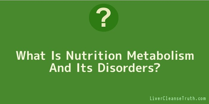 What Is Nutrition Metabolism And Its Disorders